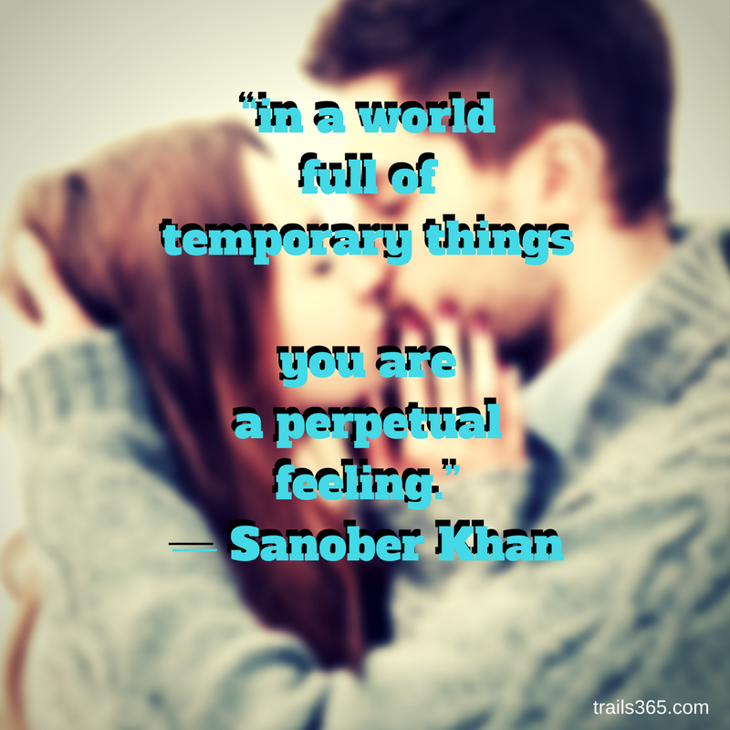 """in a world full of temporary thingsyou area perpetual feeling."" ― Sanober Khan"